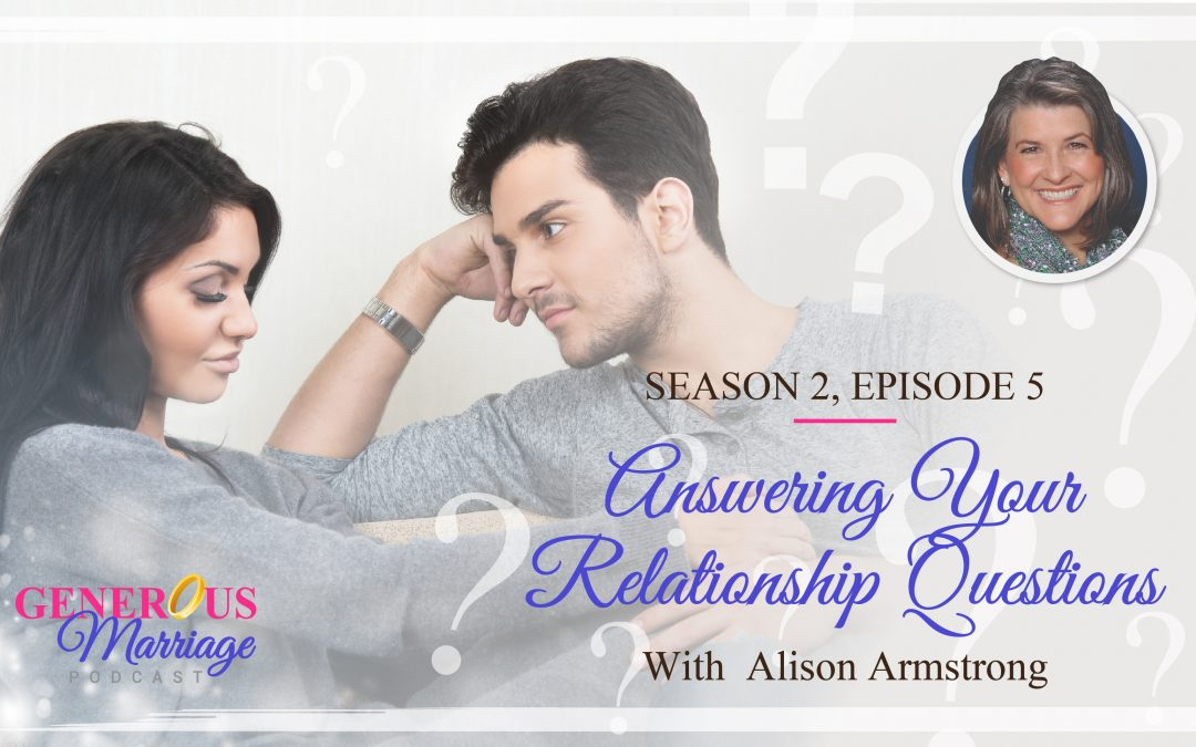Season 2 Episode 5 – Answering Your Relationship Questions – with Alison Armstrong