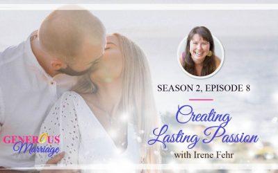 Season 2 Episode 8 – Creating Lasting Passion – with Irene Fehr