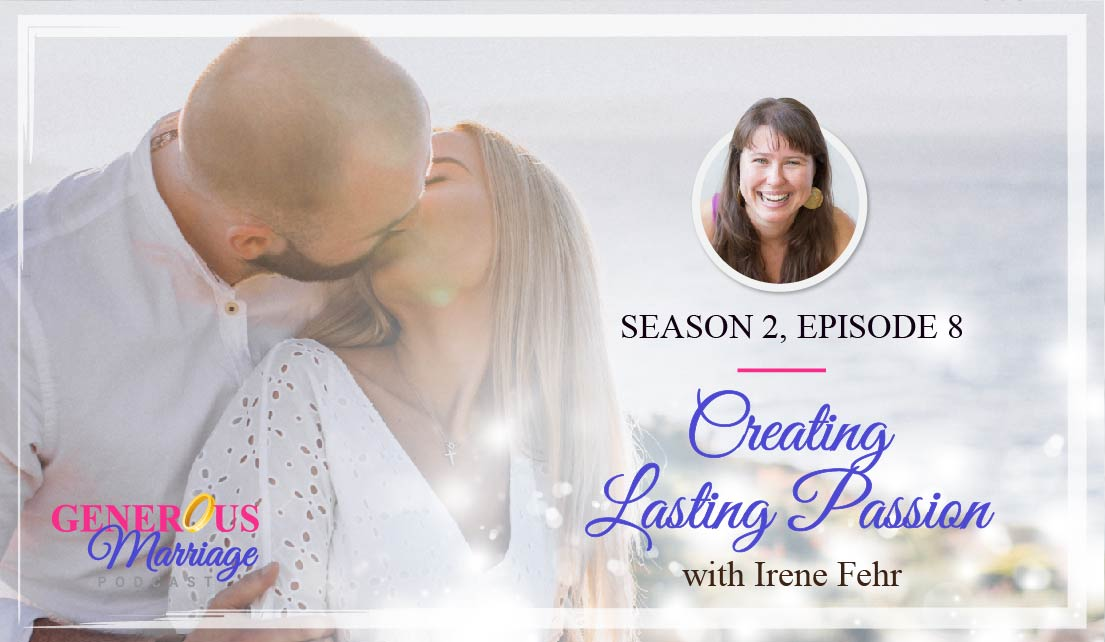 Season 2 Episode 8 – Creating Lasting Passion – with Irene Fehr