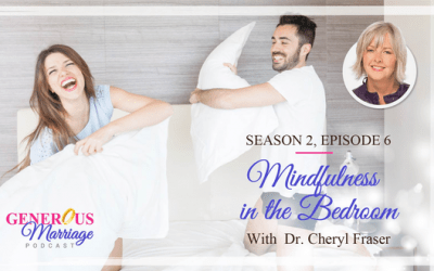 Season 2 Episode 6 – Mindfulness in the Bedroom – with Dr. Cheryl Fraser