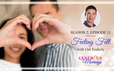 Generous Marriage – Season 2 Episode 11 – Feeling Felt – with Gal Szekely