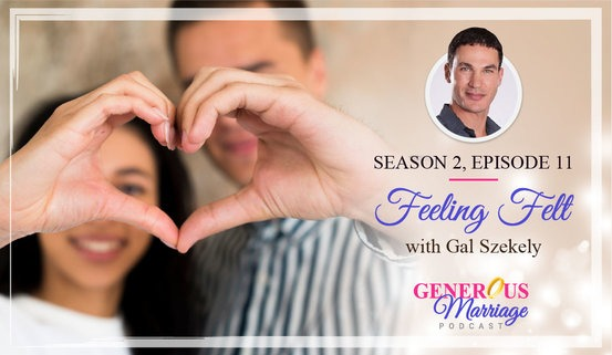 Generous Marriage – Season 2 Episode 11 – Feeling Felt – with Gal Szekely