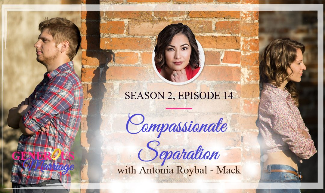 Generous Marriage - Season 2 Episode 14 - Compassionate Separation - Antonia Roybal-Mack
