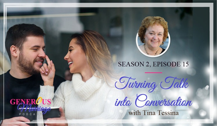The Generous Marriage Podcast - Season 2 Episode 15 - Turning Talk into Conversation - with Tina Tessina