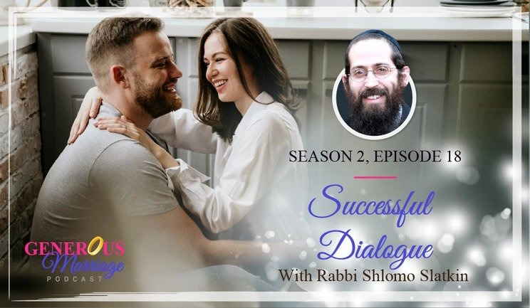 The Generous Marriage Podcast - Season 2 Episode 18 - Successful Dialogue - With Rabbi Shlomo Slatkin